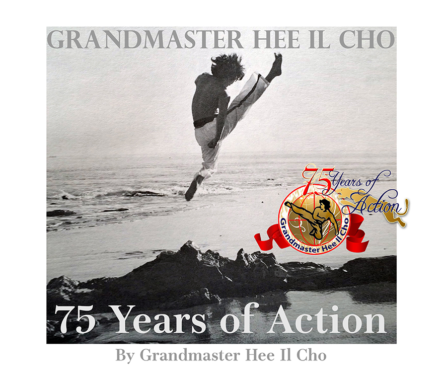 Grandmaster Hee Il Cho: 75 Years of Action